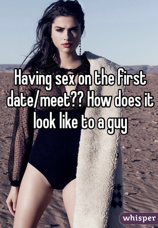 Having sex on the first date/meet?? How does it look like to a guy