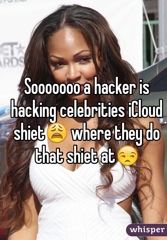 Sooooooo a hacker is hacking celebrities iCloud shiet😩 where they do that shiet at😒