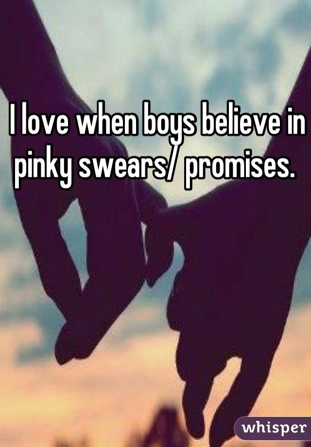 I love when boys believe in pinky swears/ promises.