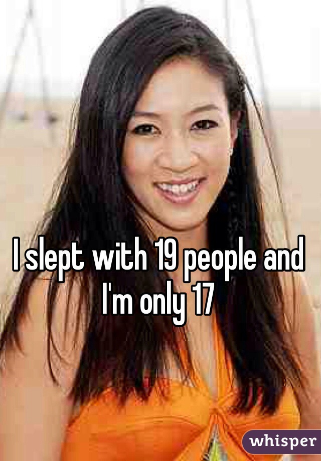 I slept with 19 people and I'm only 17