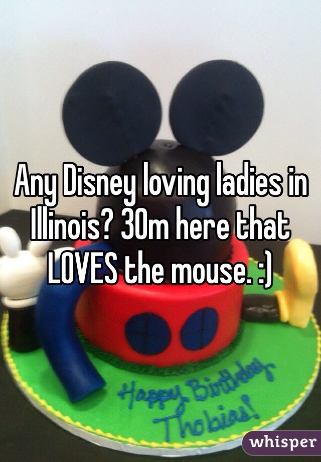 Any Disney loving ladies in Illinois? 30m here that LOVES the mouse. :)