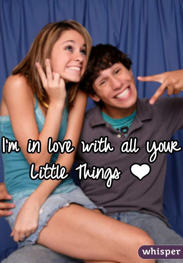 I'm in love with all your Little Things ❤