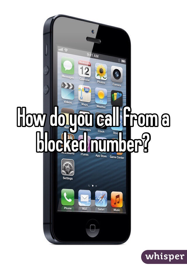 How do you call from a blocked number?