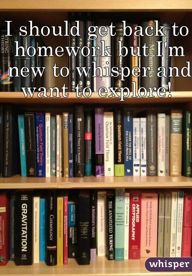 I should get back to homework but I'm new to whisper and want to explore!