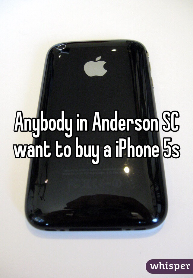 Anybody in Anderson SC want to buy a iPhone 5s