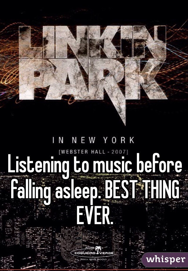 Listening to music before falling asleep. BEST THING EVER.