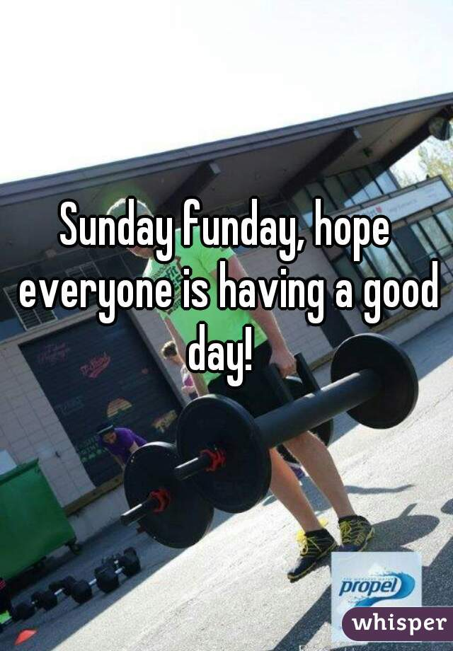 Sunday funday, hope everyone is having a good day!