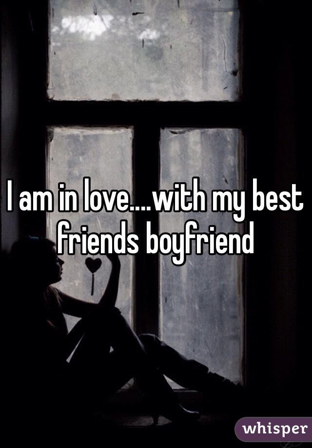 I am in love....with my best friends boyfriend