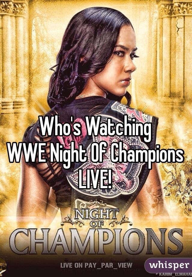 Who's Watching WWE Night Of Champions LIVE!