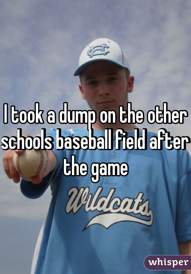 I took a dump on the other schools baseball field after the game