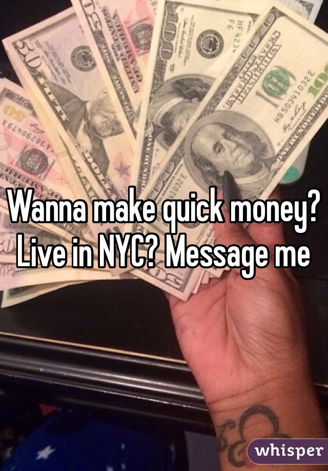 Wanna make quick money? Live in NYC? Message me
