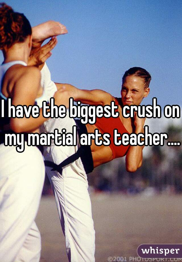I have the biggest crush on my martial arts teacher....