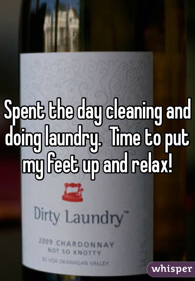 Spent the day cleaning and doing laundry.  Time to put my feet up and relax!