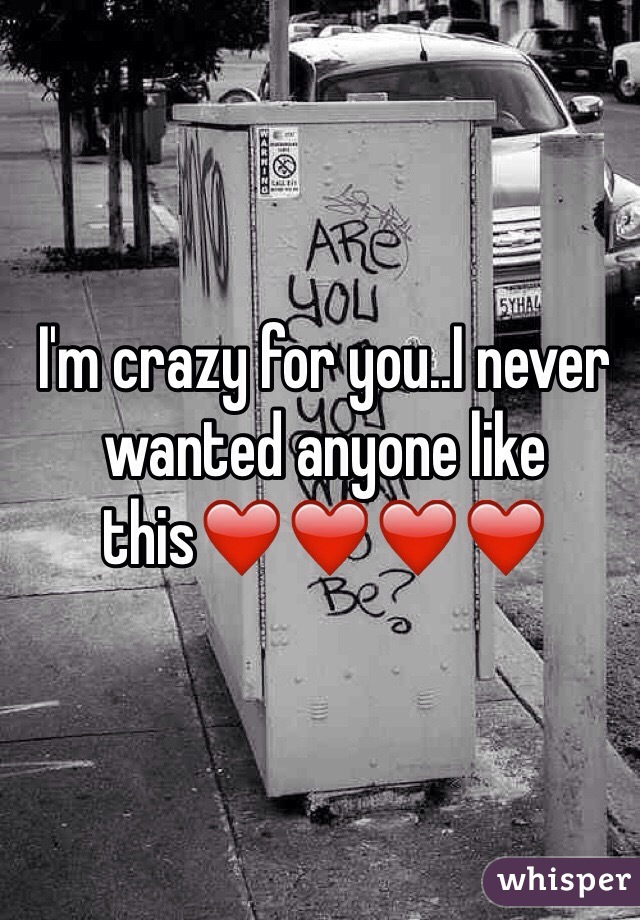 I'm crazy for you..I never wanted anyone like this❤️❤️❤️❤️