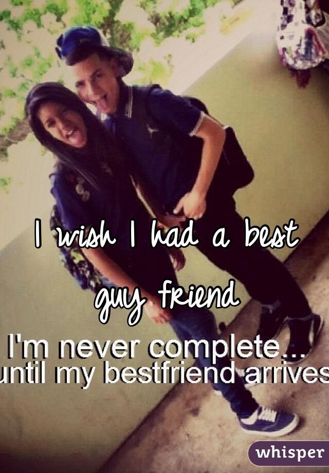 I wish I had a best guy friend