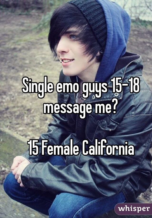 Single emo guys 15-18 message me?   15 Female California