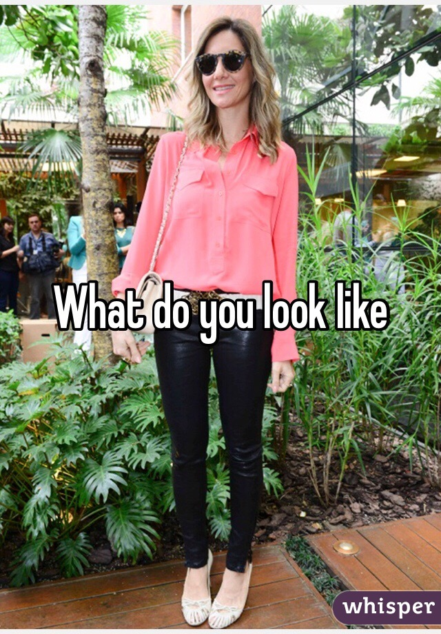 What do you look like