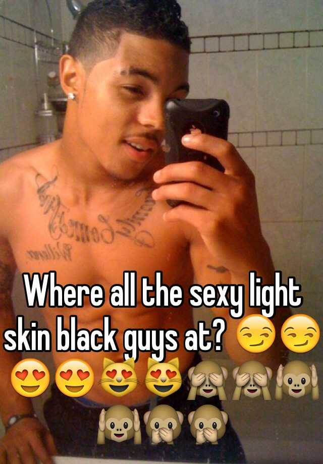 Sexy light skin guys