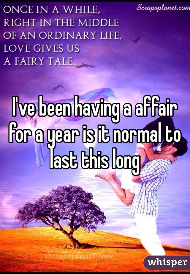 I've been having a affair for a year is it normal to last this long