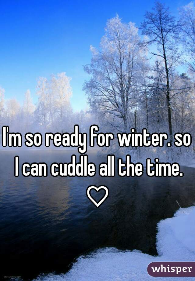 I'm so ready for winter. so I can cuddle all the time. ♡