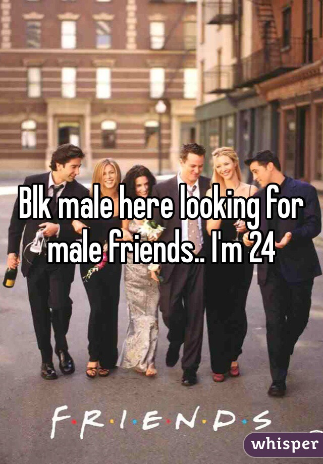 Blk male here looking for male friends.. I'm 24