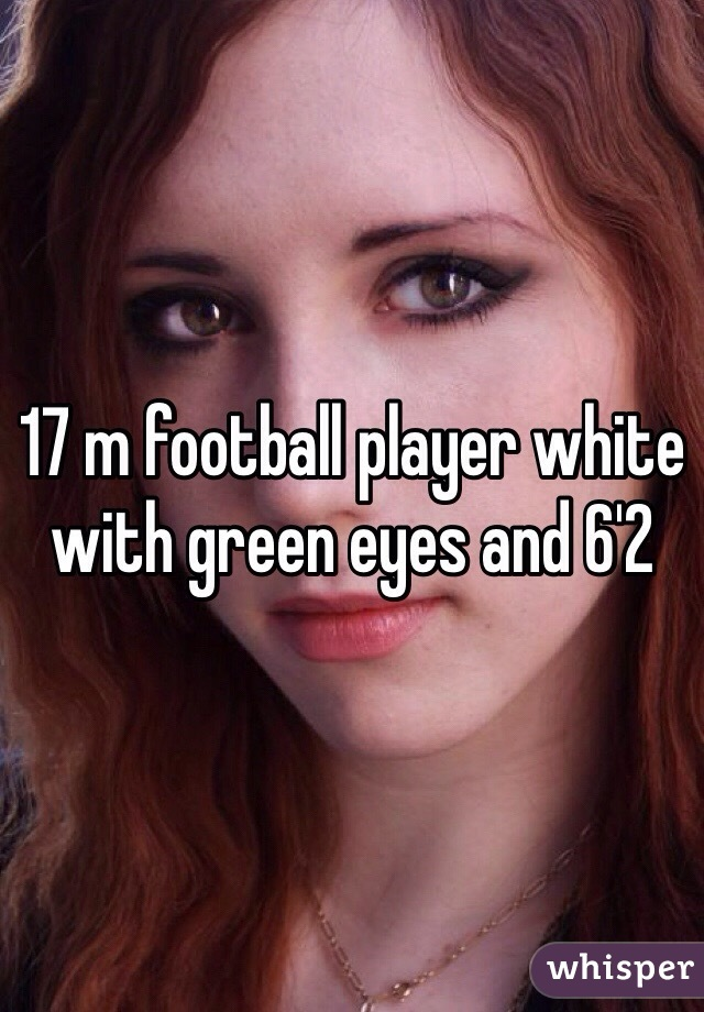 17 m football player white with green eyes and 6'2