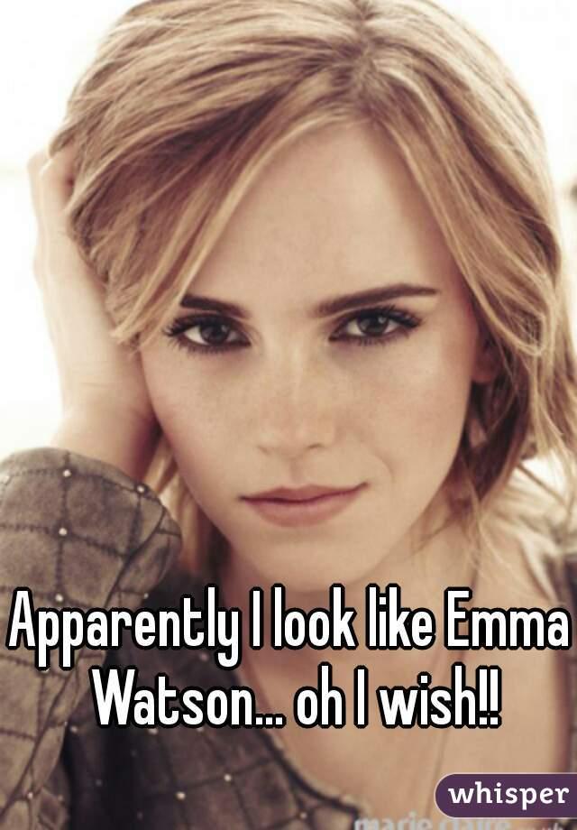 Apparently I look like Emma Watson... oh I wish!!