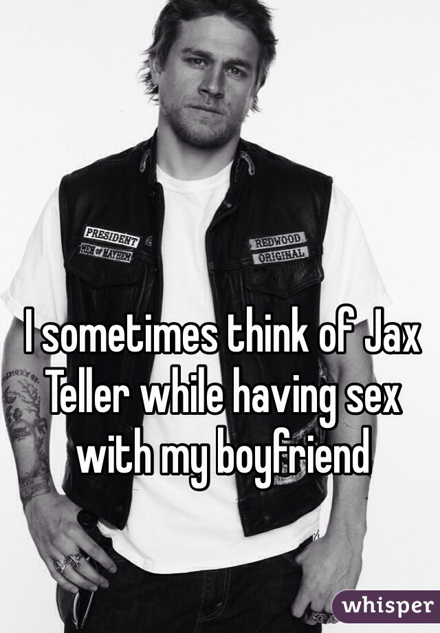 I sometimes think of Jax Teller while having sex with my boyfriend
