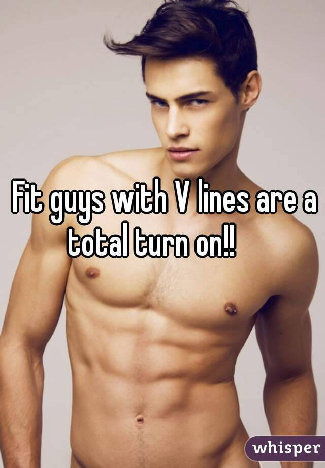 Fit guys with V lines are a total turn on!!