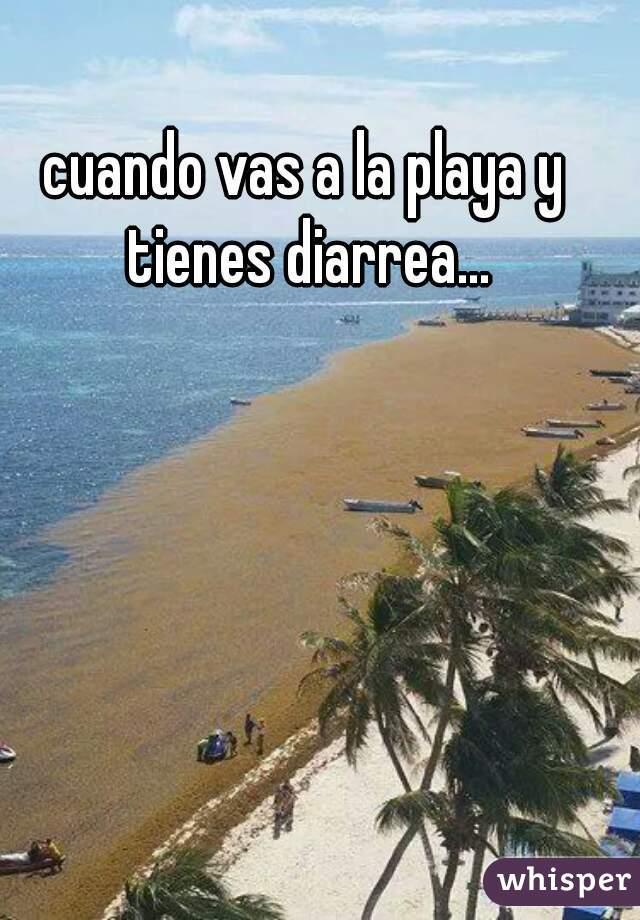 cuando vas a la playa y tienes diarrea...