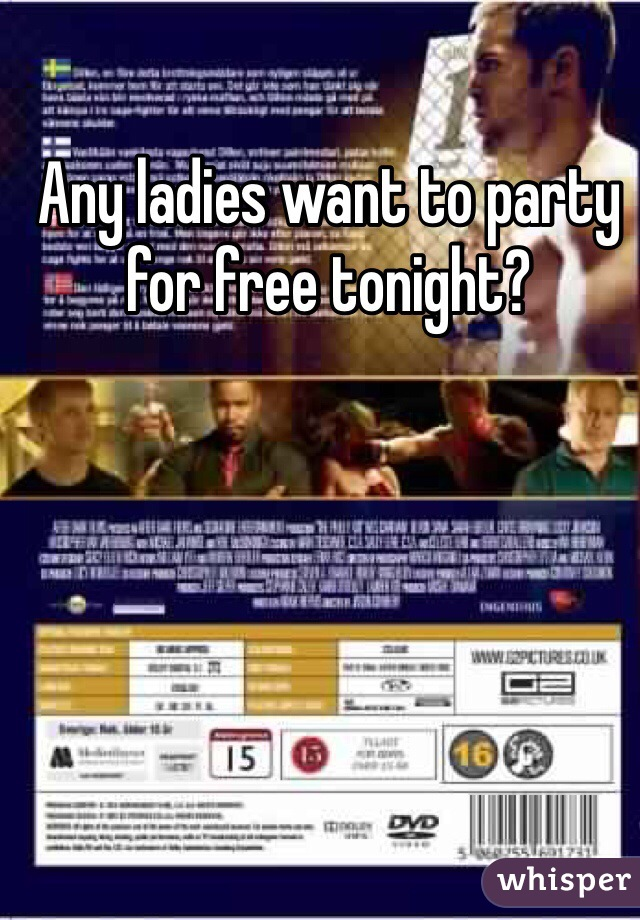 Any ladies want to party for free tonight?