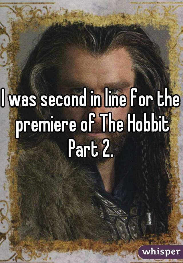 I was second in line for the premiere of The Hobbit Part 2.