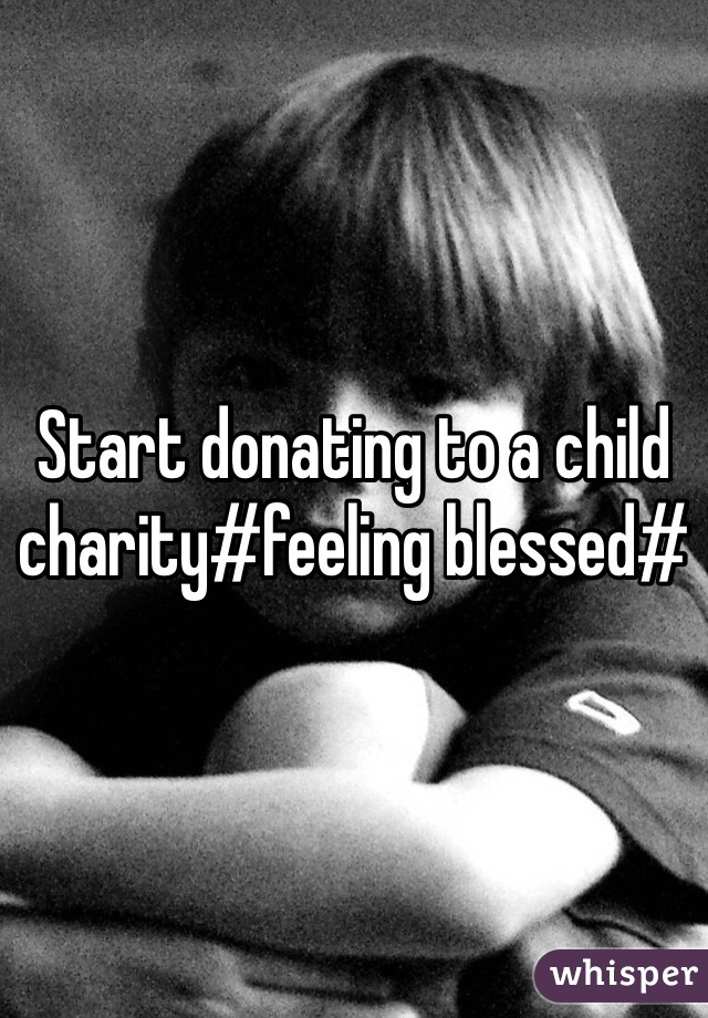 Start donating to a child charity#feeling blessed#