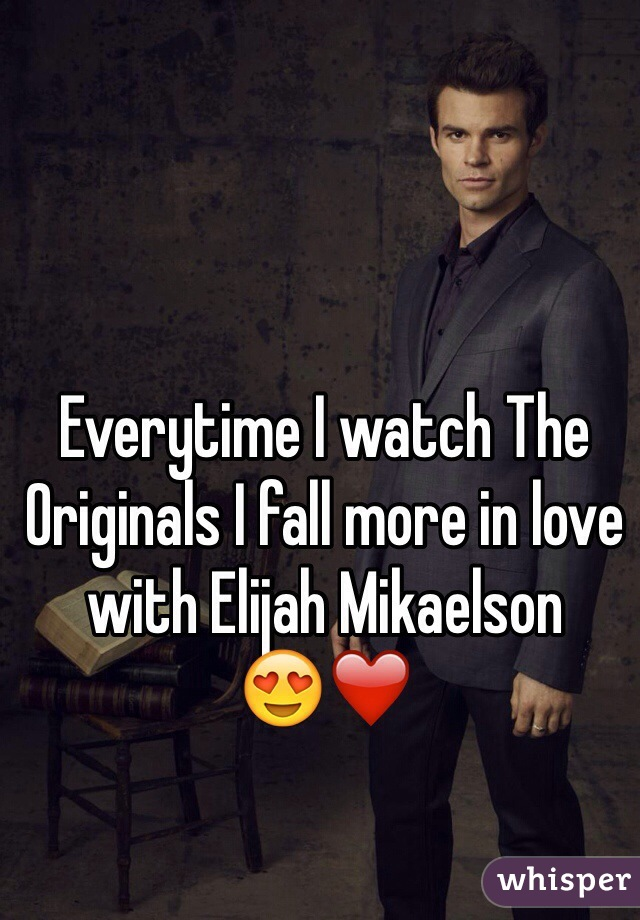 Everytime I watch The Originals I fall more in love with Elijah Mikaelson 😍❤️