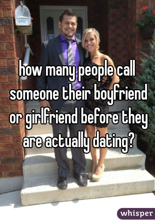 how many people call someone their boyfriend or girlfriend before they are actually dating?