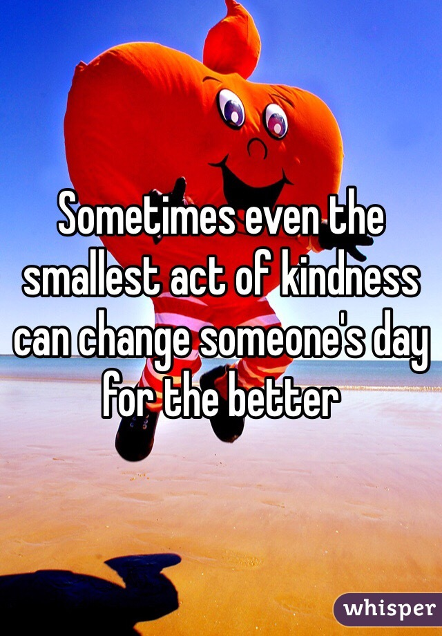 Sometimes even the smallest act of kindness can change someone's day for the better