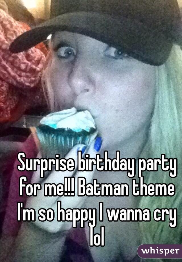 Surprise birthday party for me!!! Batman theme I'm so happy I wanna cry lol