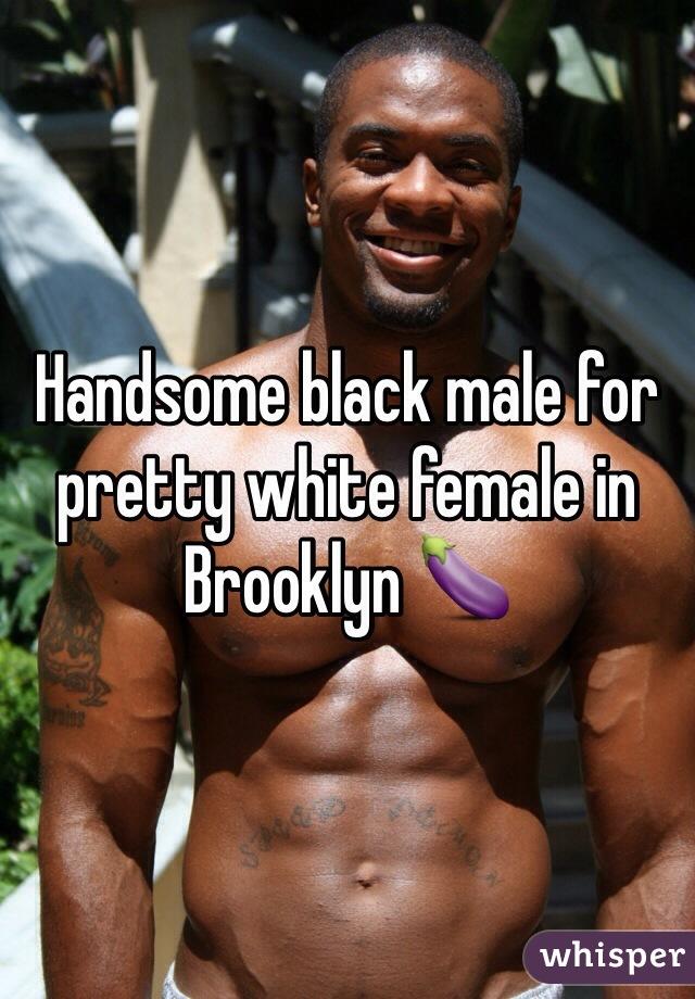 Handsome black male for pretty white female in Brooklyn 🍆