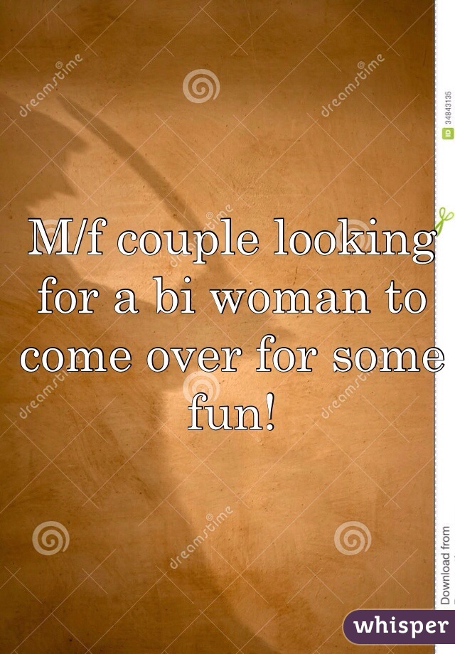 M/f couple looking for a bi woman to come over for some fun!