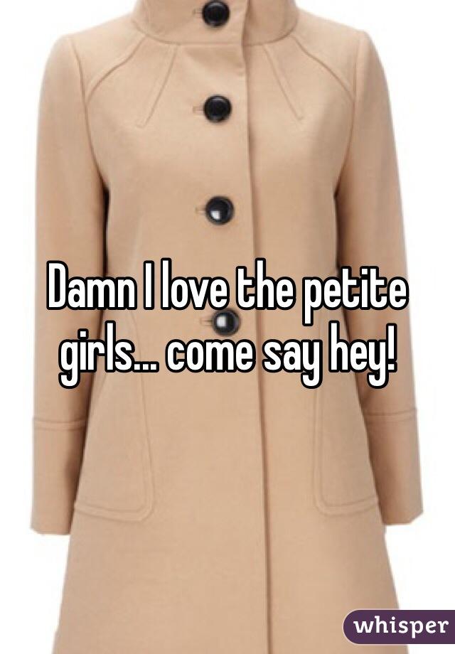 Damn I love the petite girls... come say hey!