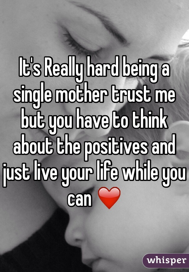 It's Really hard being a single mother trust me but you have to think about the positives and just live your life while you can ❤️