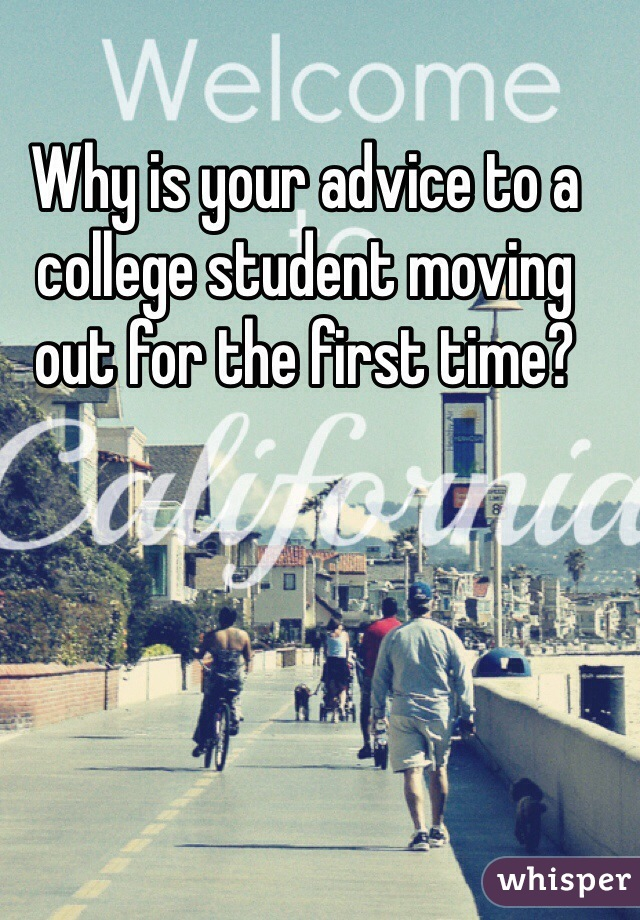 Why is your advice to a college student moving out for the first time?
