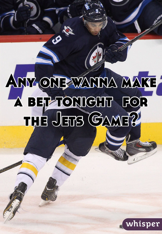 Any one wanna make a bet tonight  for the Jets Game?