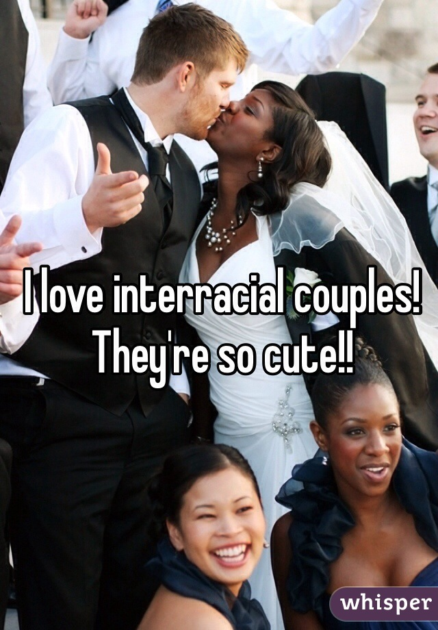 I love interracial couples! They're so cute!!