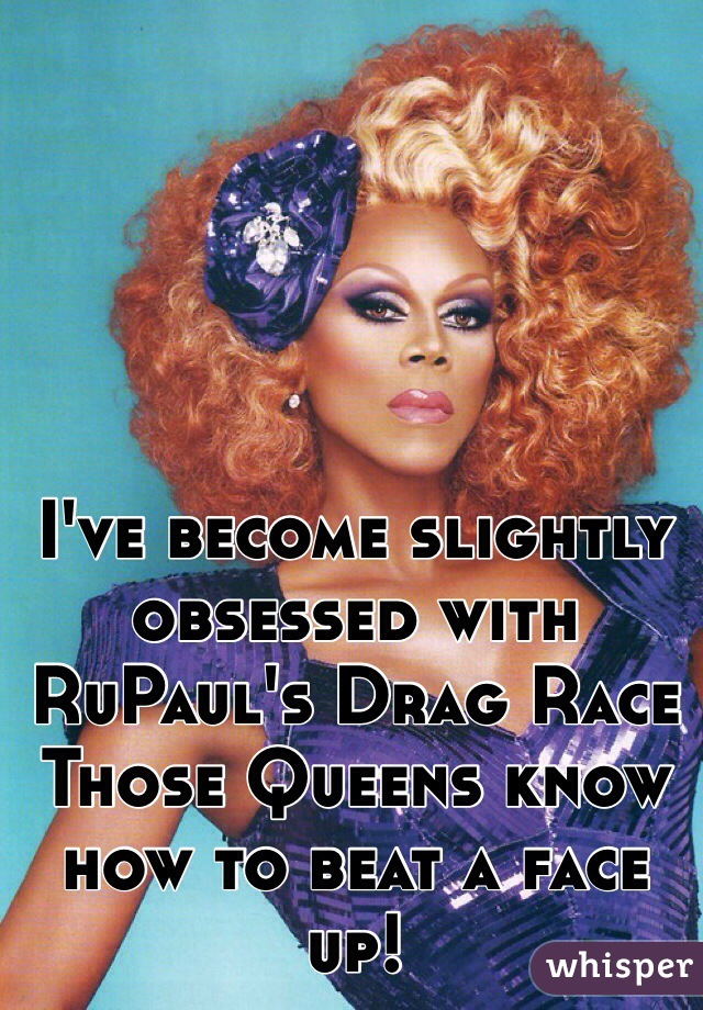 I've become slightly obsessed with RuPaul's Drag Race Those Queens know how to beat a face up!