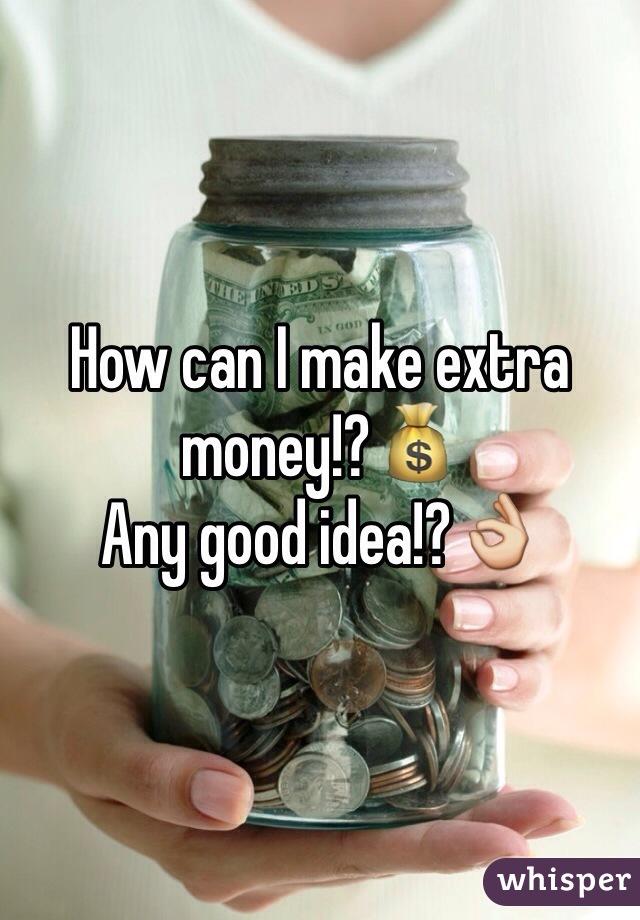 How can I make extra money!?💰 Any good idea!?👌