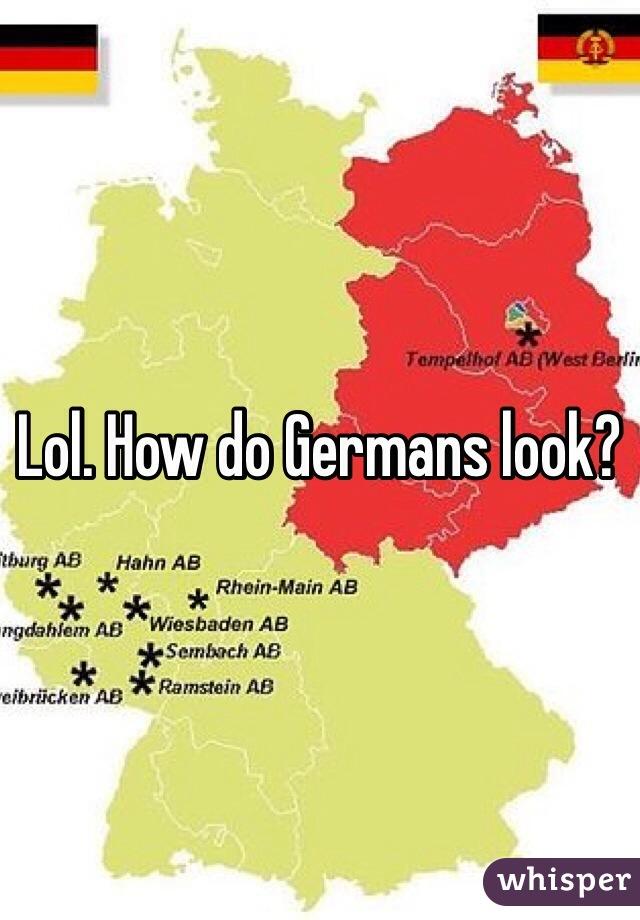 Lol. How do Germans look?