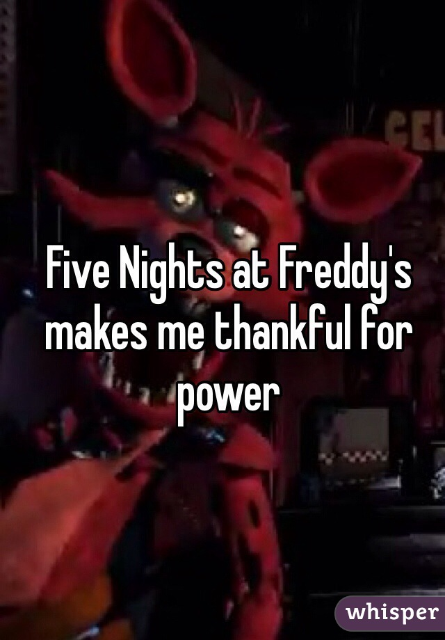 Five Nights at Freddy's makes me thankful for power