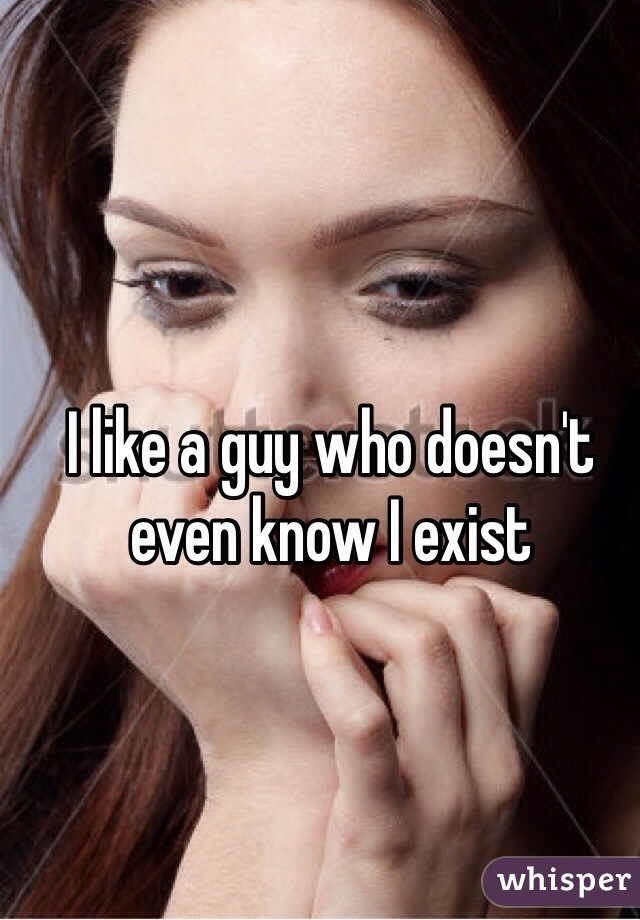 I like a guy who doesn't even know I exist