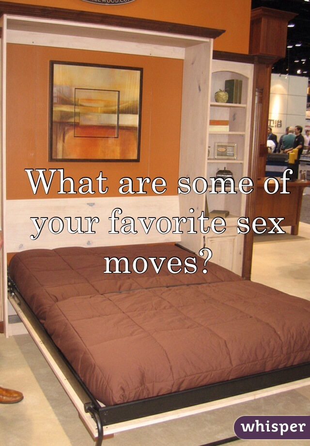 What are some of your favorite sex moves?